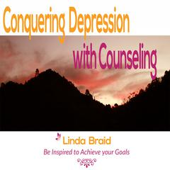 Conquering Depression with Counseling by Linda Braid