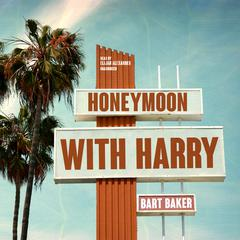 Honeymoon with Harry by Bart Baker