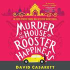 Murder at the House of Rooster Happiness by David Casarett