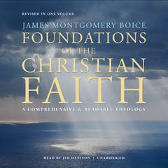 Foundations of the Christian Faith, Revised in One Volume by James Montgomery Boice