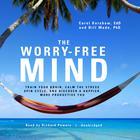 The Worry-Free Mind by Carol Kershaw, EdD, Bill Wade, PhD
