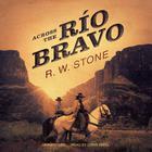 Across the Río Bravo by R. W. Stone