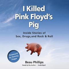I Killed Pink Floyd's Pig by Beau Phillips
