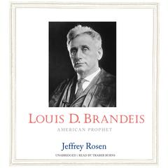Louis D. Brandeis by Jeffrey Rosen