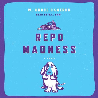 Repo Madness by Cameron W. Bruce, W. Bruce Cameron