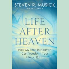 Life After Heaven by Paul J. Pastor, Steven R. Musick