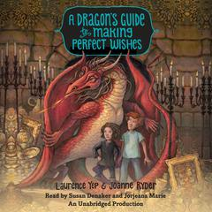 A Dragon's Guide to Making Perfect Wishes by Laurence Yep, Joanne Ryder