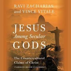 Jesus Among Secular Gods by Ravi Zacharias, Vince Vitale