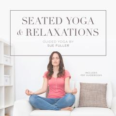 Seated Yoga and Relaxations by Sue Fuller