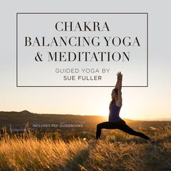 Chakra Balancing Yoga and Meditation by Sue Fuller