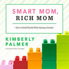 Smart Mom, Rich Mom by Kimberly Palmer