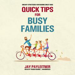 Quick Tips for Busy Families by Jay Payleitner