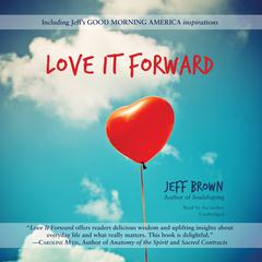 Love It Forward by Jeff Brown
