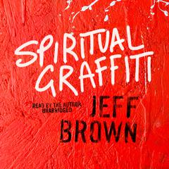 Spiritual Graffiti by Jeff Brown