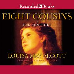 Eight Cousins, or The Aunt-Hill by Louisa May Alcott
