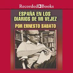 España el los diarios de mi vejez by Ernesto Sabato