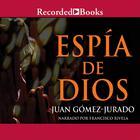 Espia de Dios by Juan Gomez-Jurado