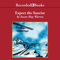 Expect the Sunrise by Susan May Warren