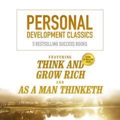 Personal Development Classics by Napoleon Hill, George Lincoln Walton, Henry Thomas Hamblin, James Allen, Frank Channing Haddock, various authors
