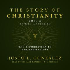 The Story of Christianity, Vol. 2, Revised and Updated by Justo L. González