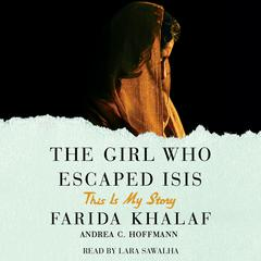 The Girl Who Escaped ISIS by Andrea C. Hoffmann, Farida Khalaf