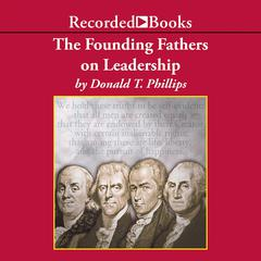 The Founding Fathers on Leadership by Donald T. Phillips