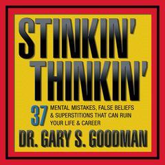 Stinkin' Thinkin' by Gary Goodman