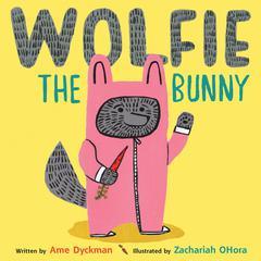 Wolfie the Bunny by Ame Dyckman, Zachariah OHora