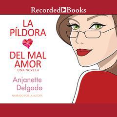 La píldora del mal amor by Anjanette Delgado