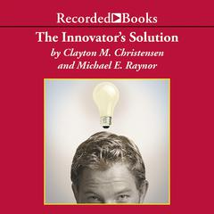 The Innovator's Solution by Michael E. Raynor, Clayton Christensen