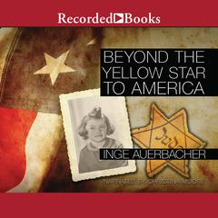 Beyond the Yellow Star to America by Inge Auerbacher