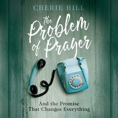 The Problem of Prayer by Cherie Hill