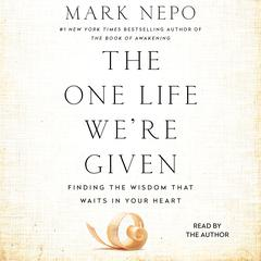 The One Life We're Given by Mark Nepo