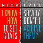 I Know How to Set Goals, so Why Don't I Achieve Them? by Dr. Nick Hall