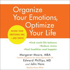 Organize Your Emotions, Optimize Your Life by Margaret Moore, MBA, Edward Phillips, MD, John Hanc