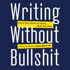 Writing without Bullshit by Josh Bernoff