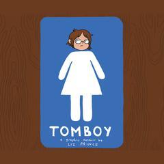 Tomboy: A Graphic Memoir by Liz Prince