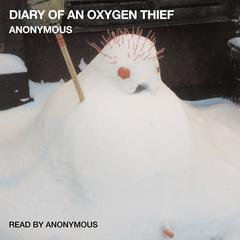 Diary of an Oxygen Thief by Anonymous