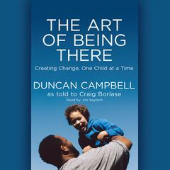 The Art of Being There by Duncan Campbell, Craig Borlase
