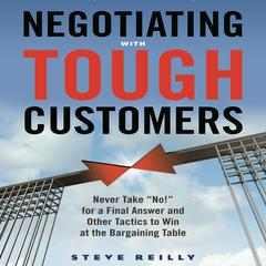 Negotiating with Tough Customers by Steve Reilly