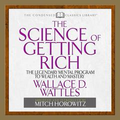 The Science of Getting Rich by Wallace D. Wattles, Mitch Horowitz