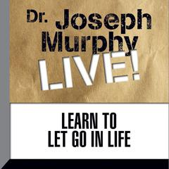 Learn to Let Go in Life by Joseph Murphy