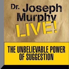 The Unbelievable Power of Suggestion by Joseph Murphy