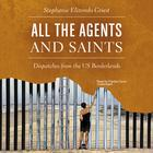 All the Agents and Saints by Stephanie Elizondo Griest