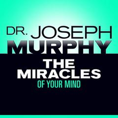 The Miracles of Your Mind by Joseph Murphy
