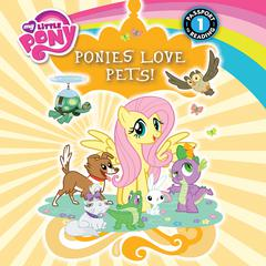 My Little Pony:  Ponies Love Pets! by Emily C. Hughes