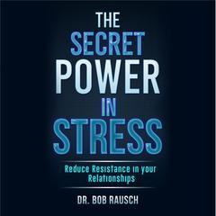 The Secret Power in Stress by Robert Rausch