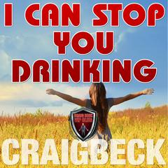 I Can Stop You Drinking: The Happy Sober Solution by Craig Beck