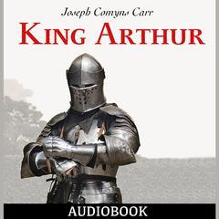 King Arthur by Joseph Comyns Carr