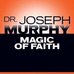 Magic of Faith by Joseph Murphy